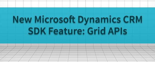 New Microsoft Dynamics CRM SDK Feature Grid APIs
