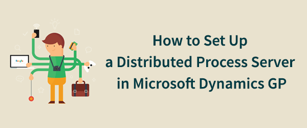 How to Set Up a Distributed Process Server in Microsoft Dynamics GP
