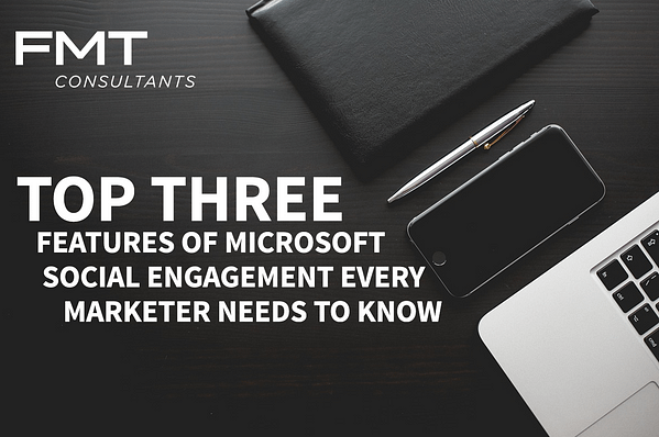 Top 3 Features Microsoft Social Engagement Marketer