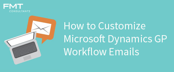 How to Customize Microsoft Dynamics GP Workflow Emails
